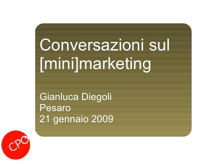 Conversazioni sul [mini]marketing Gianluca Diegoli Pesaro 21 gennaio 2009