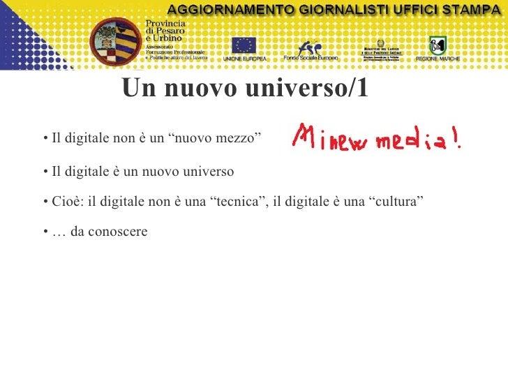 """Un nuovo universo/1 <ul><li> </li></ul><ul><li>Il digitale non è un """"nuovo mezzo"""" </li></ul><ul><li>Il digitale è un nuov..."""