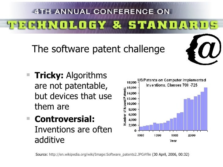 The software patent challenge <ul><li>Tricky:  Algorithms are not patentable, but devices that use them are </li></ul><ul>...
