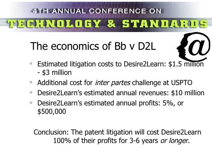 The economics of Bb v D2L <ul><li>Estimated litigation costs to Desire2Learn:  $1.5 million - $3 million </li></ul><ul><li...