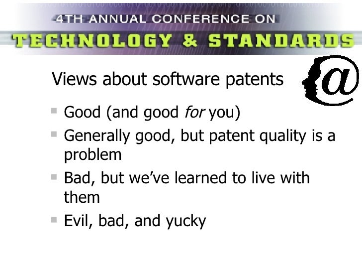 Views about software patents <ul><li>Good (and good  for  you) </li></ul><ul><li>Generally good, but patent quality is a p...