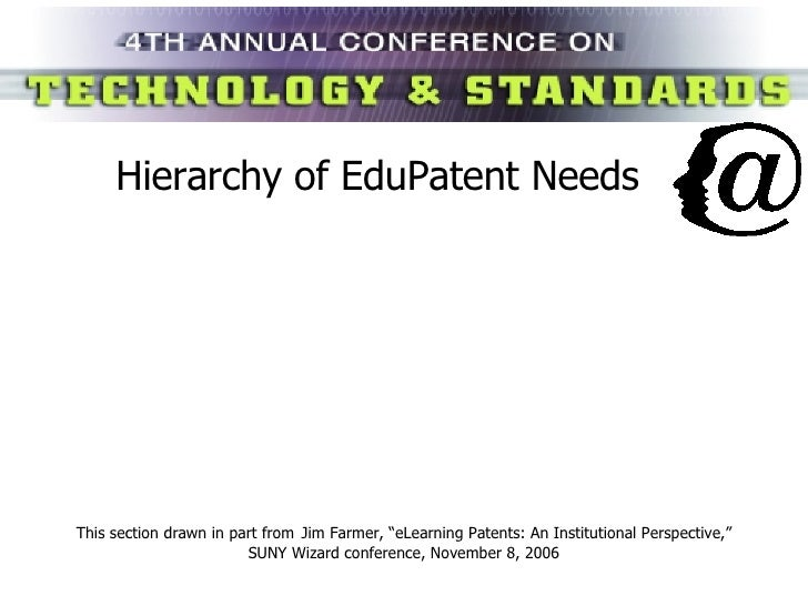 """Hierarchy of EduPatent Needs This section drawn in part from   Jim Farmer, """"eLearning Patents: An Institutional Perspectiv..."""