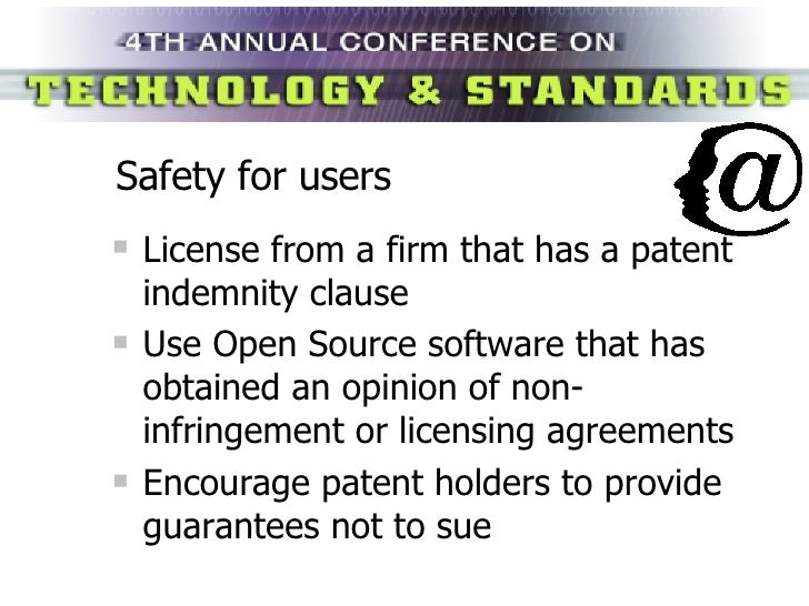 Safety for users <ul><li>License from a firm that has a patent indemnity clause </li></ul><ul><li>Use Open Source software...