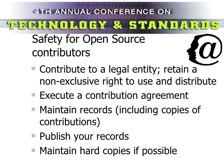 Safety for Open Source contributors <ul><li>Contribute to a legal entity; retain a non-exclusive right to use and distribu...