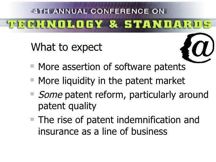What to expect <ul><li>More assertion of software patents </li></ul><ul><li>More liquidity in the patent market </li></ul>...