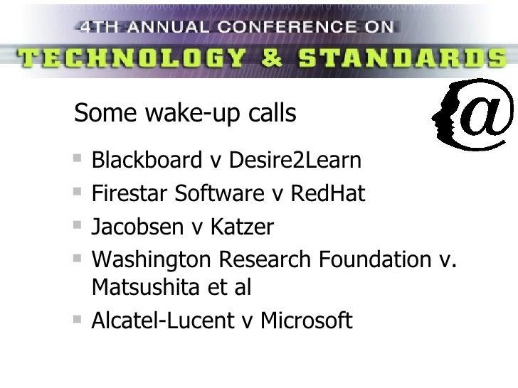 Some wake-up calls <ul><li>Blackboard v Desire2Learn </li></ul><ul><li>Firestar Software v RedHat </li></ul><ul><li>Jacobs...