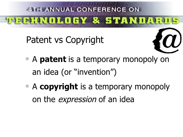 "Patent vs Copyright <ul><li>A  patent   is a temporary monopoly on an idea (or ""invention"") </li></ul><ul><li>A  copyright..."
