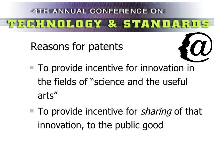 """Reasons for patents <ul><li>To provide incentive for innovation in the fields of """"science and the useful arts"""" </li></ul><..."""