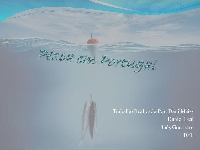 Trabalho Realizado Por: Dani Maiss Daniel Leal Inês Guerreiro 10ºE
