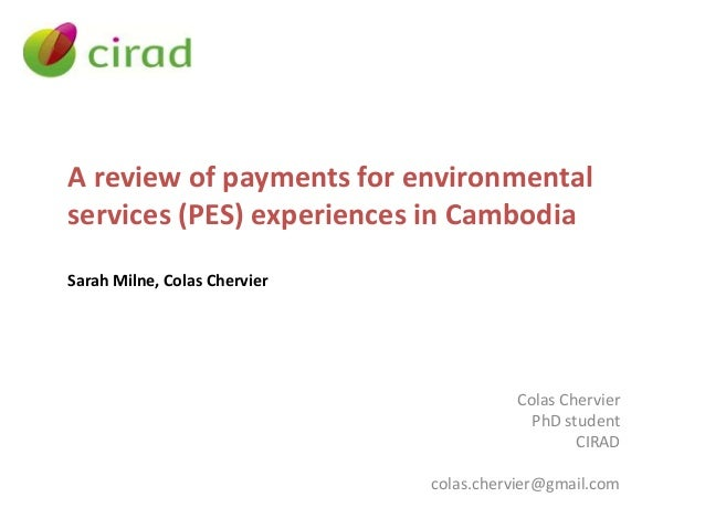 A review of payments for environmental services (PES) experiences in Cambodia Sarah Milne, Colas Chervier Colas Chervier P...