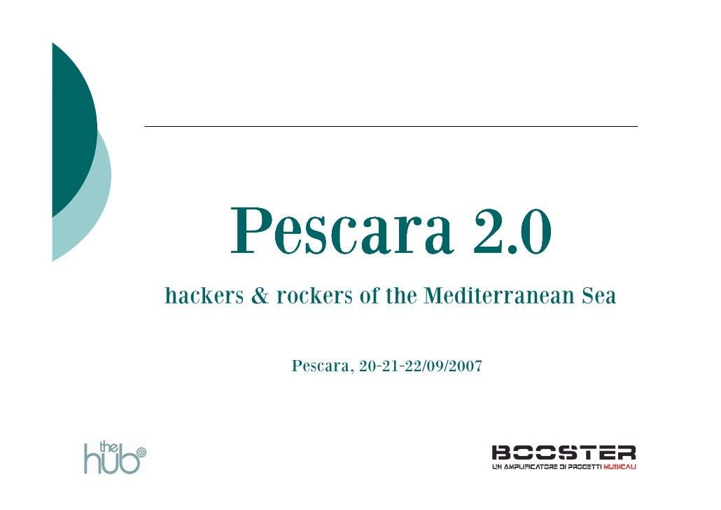 Pescara 2.0 hackers & rockers of the Mediterranean Sea             Pescara, 20-21-22/09/2007