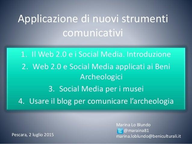 Applicazione di nuovi strumenti comunicativi 1. Il Web 2.0 e i Social Media. Introduzione 2. Web 2.0 e Social Media applic...
