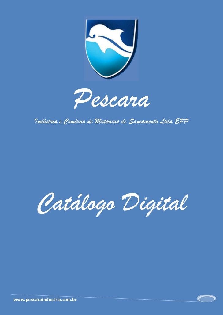 Pescara        Indústria e Comércio de Materiais de Saneamento Ltda EPP         Catálogo Digitalwww.pescaraindustria.com.br