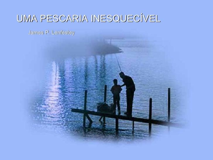 James P. Lenfestey UMA PESCARIA INESQUECÍVEL