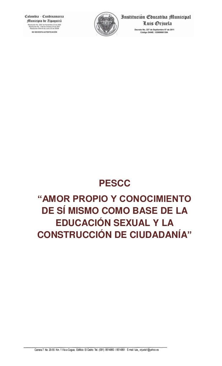 """PESCC""""AMOR PROPIO Y CONOCIMIENTO DE SÍ MISMO COMO BASE DE LA   EDUCACIÓN SEXUAL Y LACONSTRUCCIÓN DE CIUDADANÍA"""""""