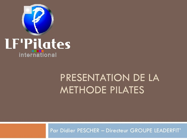 PRESENTATION DE LA METHODE PILATES Par Didier PESCHER – Directeur GROUPE LEADERFIT'