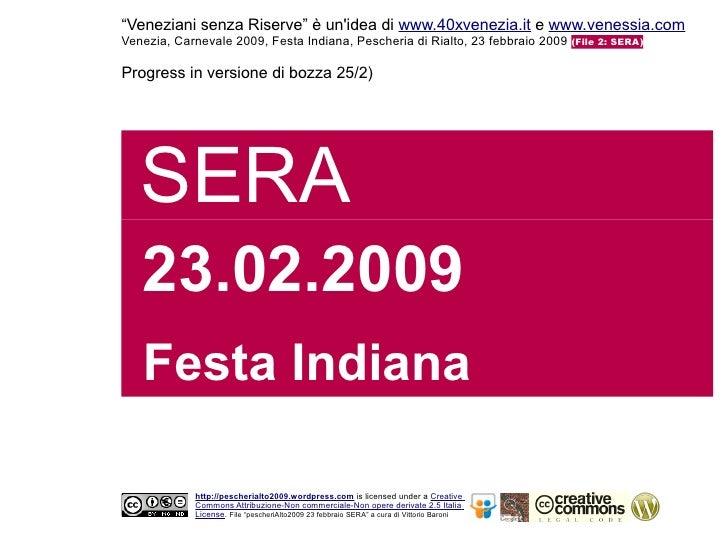 """Veneziani senza Riserve"" è un'idea di www.40xvenezia.it e www.venessia.com Venezia, Carnevale 2009, Festa Indiana, Pesche..."