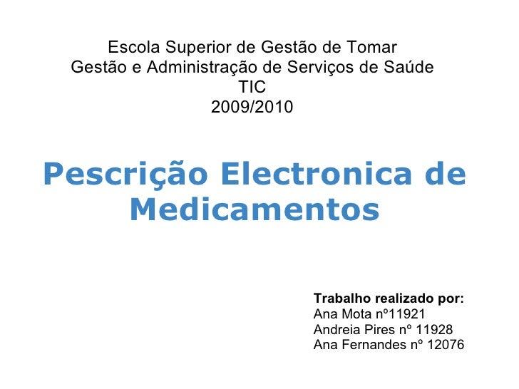 Pescrição Electronica de Medicamentos Escola Superior de Gestão de Tomar Gestão e Administração de Serviços de Saúde TIC 2...
