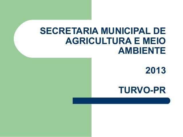SECRETARIA MUNICIPAL DE AGRICULTURA E MEIO AMBIENTE 2013 TURVO-PR