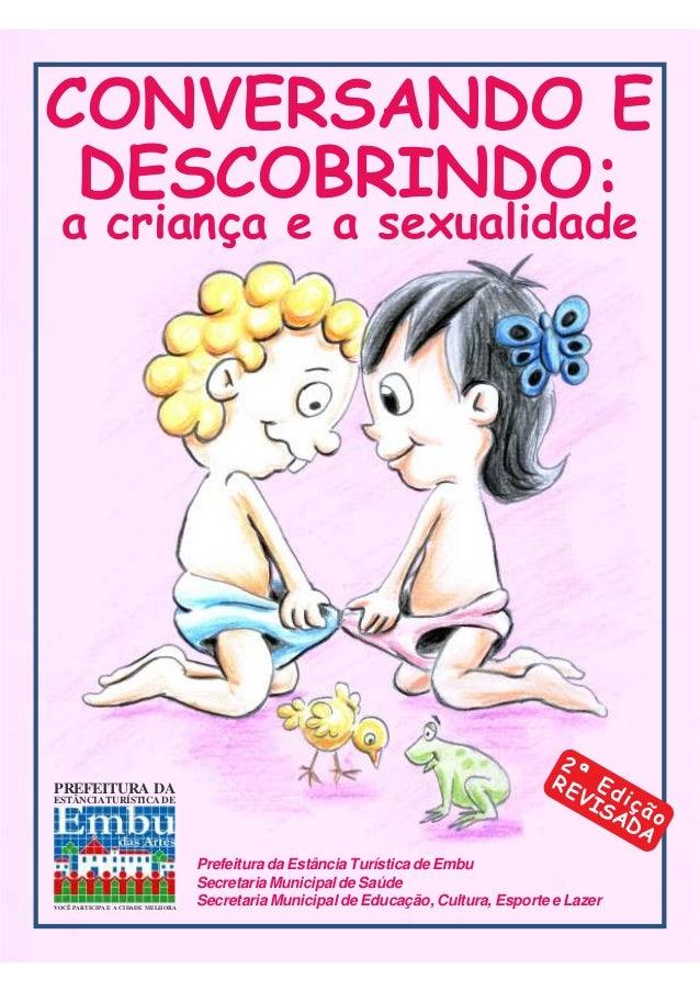CONVERSANDO E DESCOBRINDO: a criança e a sexualidade  PREFEITURA DA  ESTÂNCIA TURÍSTICA DE  VOCÊ PARTICIPA E A CIDADE MELH...