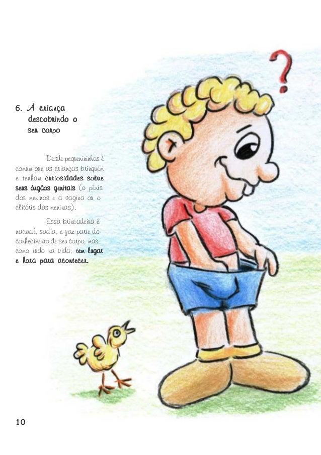 6. A criança descobrindo o seu corpo Desde pequenininhas é comum que as crianças brinquem e tenham curiosidades sobre seus...