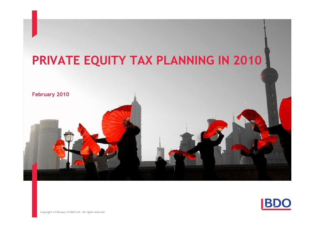 PRIVATE EQUITY TAX PLANNING IN 2010  February 2010       Copyright © February 10 BDO LLP. All rights reserved.