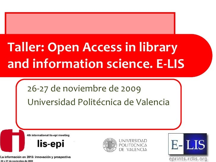Taller: Open Access in library and information science. E-LIS    26-27 de noviembre de 2009    Universidad Politécnica de ...