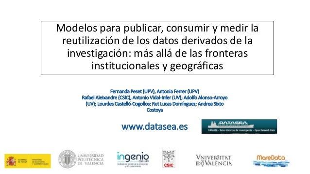 Modelos para publicar, consumir y medir la reutilización de los datos derivados de la investigación: más allá de las front...