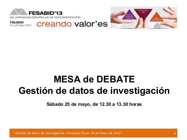"""1"""" Gestión de datos de investigación, Fernanda Peset. 25 de mayo de 2013""""MESA de DEBATEGestión de datos de investigaciónSá..."""