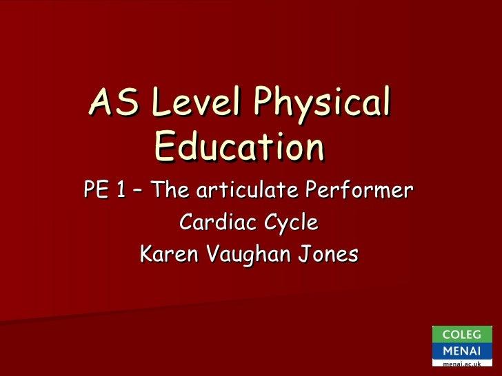 AS Level Physical    Education PE 1 – The articulate Performer          Cardiac Cycle       Karen Vaughan Jones
