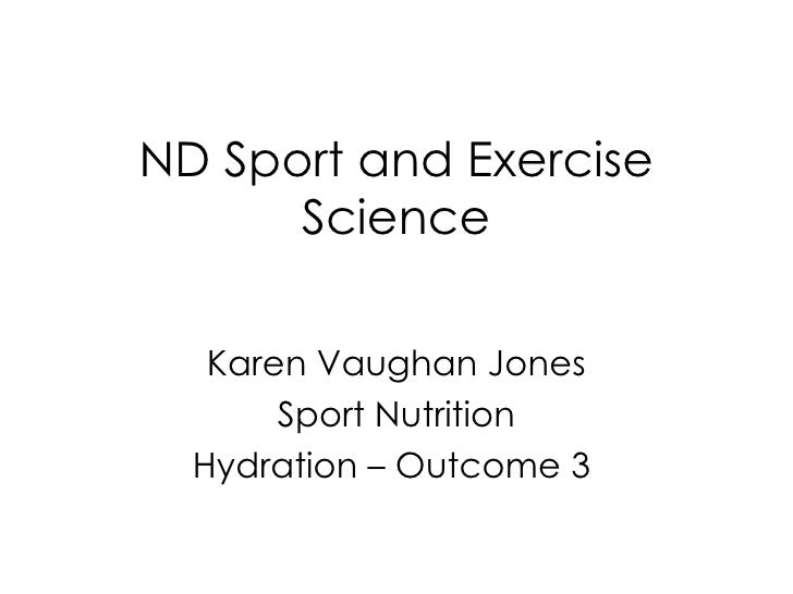 ND Sport and Exercise Science Karen Vaughan Jones Sport Nutrition Hydration – Outcome 3