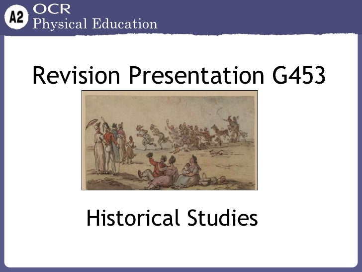 Physical EducationRevision Presentation G453       Historical Studies