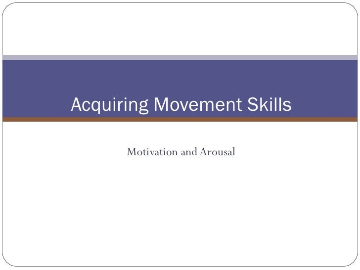 Motivation and Arousal Acquiring Movement Skills