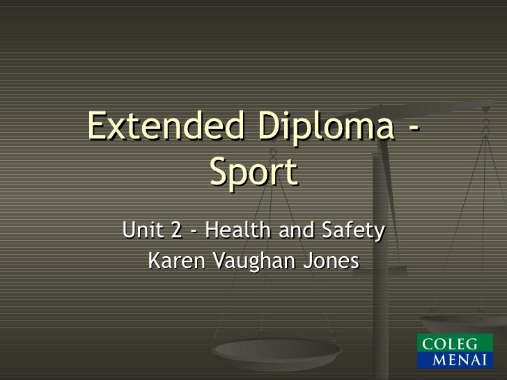 Extended Diploma - Sport Unit 2 - Health and Safety Karen Vaughan Jones