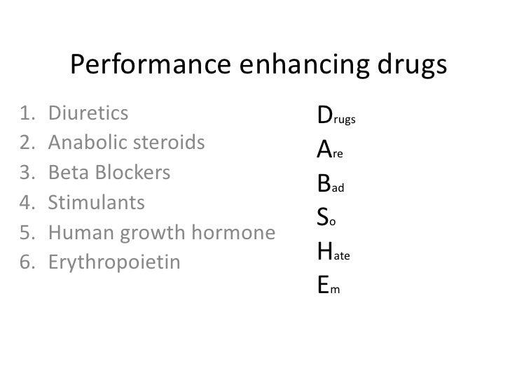 Performance enhancing drugs1.   Diuretics              Drugs2.   Anabolic steroids      Are3.   Beta Blockers             ...
