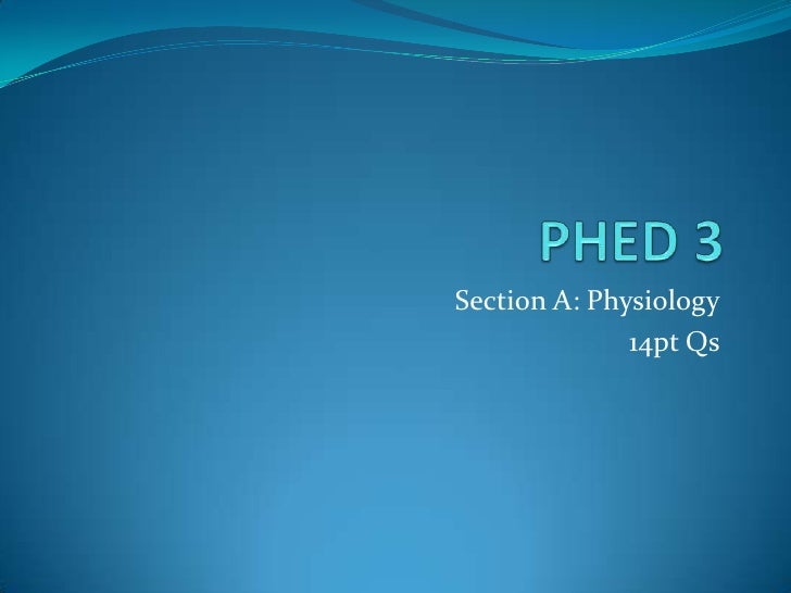 PHED 3<br />Section A: Physiology<br />14pt Qs<br />