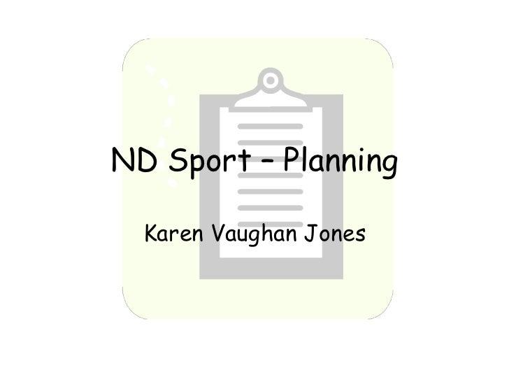 ND Sport – Planning  Karen Vaughan Jones