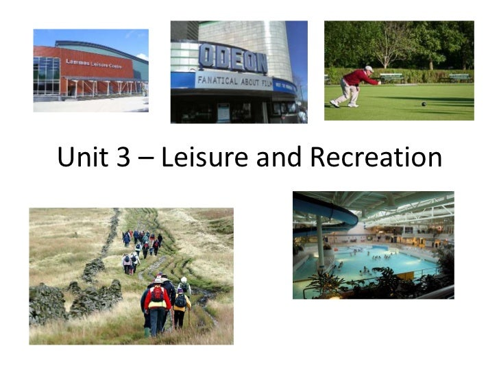 Unit 3 – Leisure and Recreation<br />