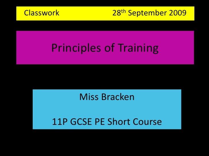 Classwork                           28th September 2009 <br />Principles of Training<br />Miss Bracken<br />11P GCSE PE Sh...