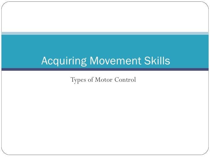 Types of Motor Control Acquiring Movement Skills