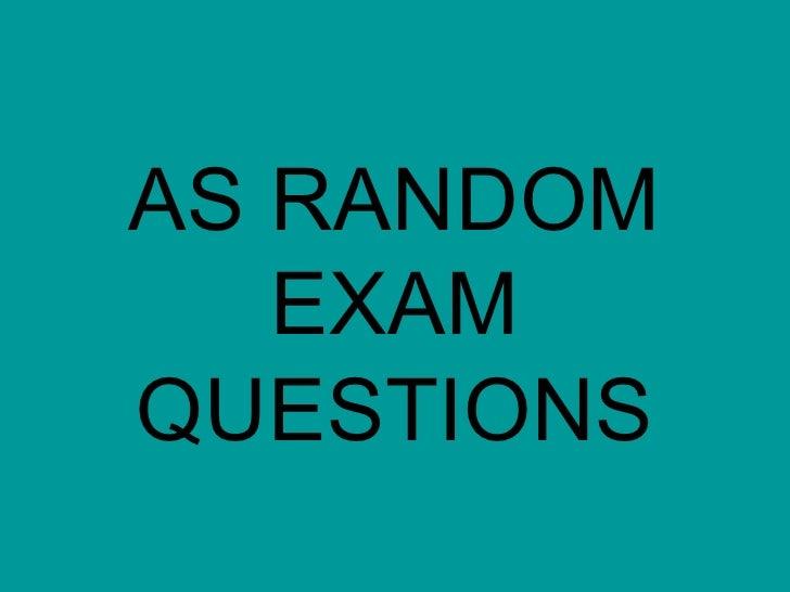 AS RANDOM EXAM QUESTIONS