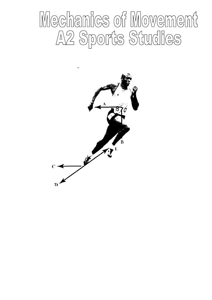 Mechanics of movement M Vectors and scalars; velocity,       acceleration a Momentum/impulse in sprinting M Newton's Laws ...