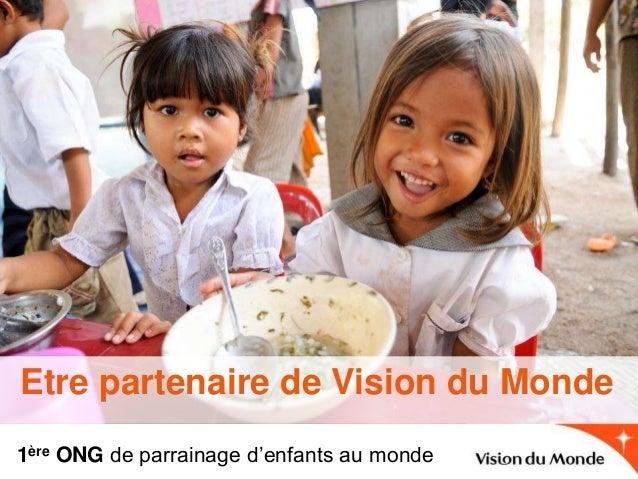 1ère ONG de parrainage d'enfants au monde Etre partenaire de Vision du Monde