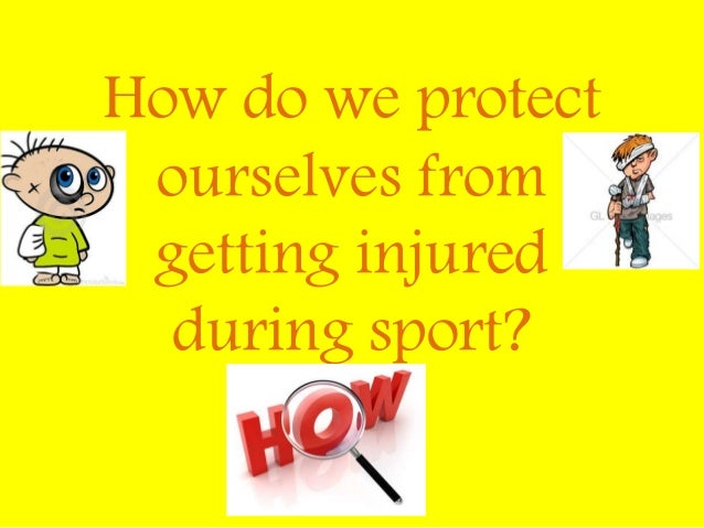 How do we protect ourselves from getting injured during sport?