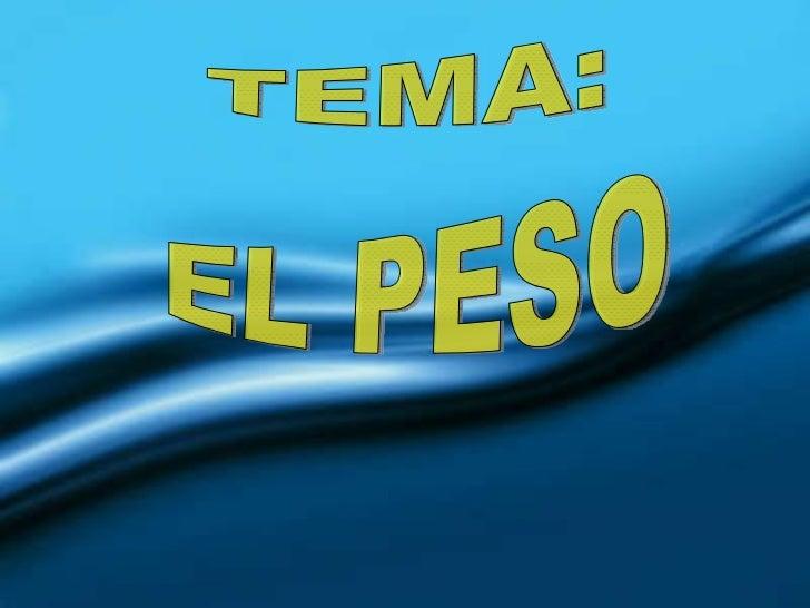 TEMA: EL PESO