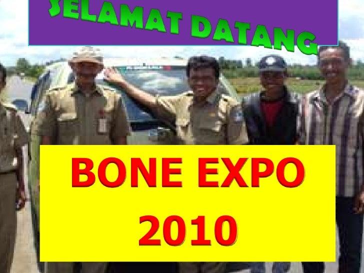 SELAMATDATANG<br />BONE EXPO<br />2010<br />
