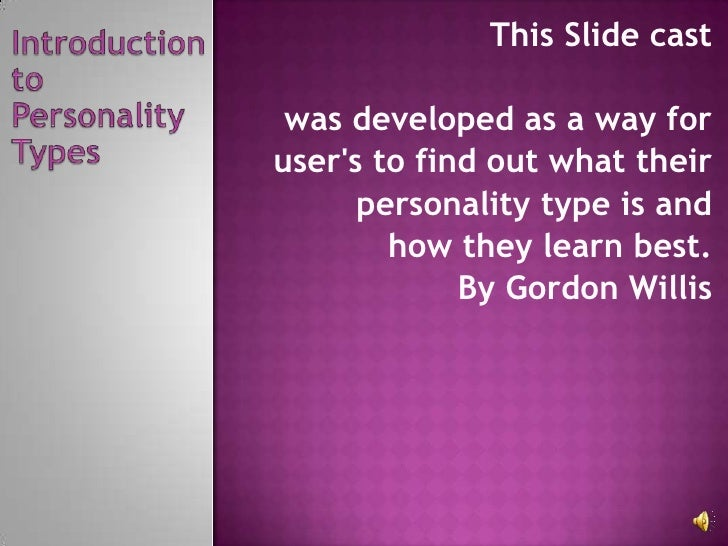 This Slide cast<br />was developed as a way for <br />user's to find out what their <br />personality type is and <br />ho...