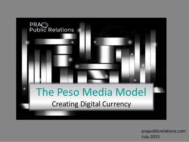 The Peso Media Model Creating Digital Currency prapublicrelations.com July 2015