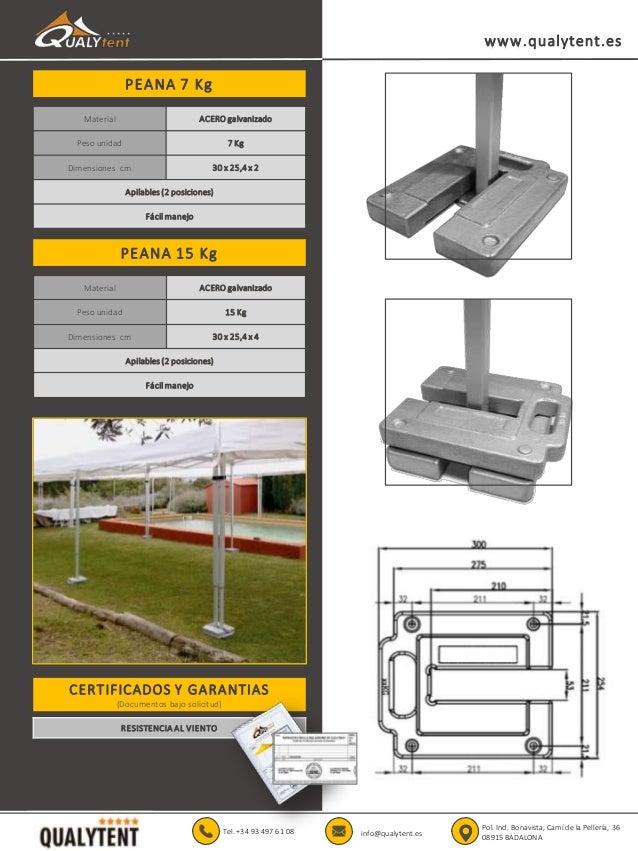 PEANA 7 Kg www.qualytent.es Material ACERO galvanizado Peso unidad 7 Kg Dimensiones cm 30 x 25,4 x 2 Apilables (2 posicion...
