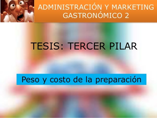 ADMINISTRACIÓN Y MARKETING  GASTRONÓMICO 2  TESIS: TERCER PILAR  Peso y costo de la preparación